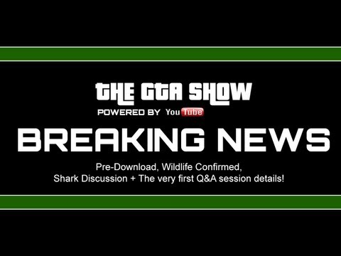 The GTA Show || Breaking News Edition || Wildlife, Shark Discussion, PS3 Pre-Download + MORE!