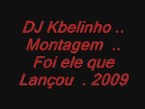DJ kbelinho .. Montagem .. Foi Ele que Lançou  2009