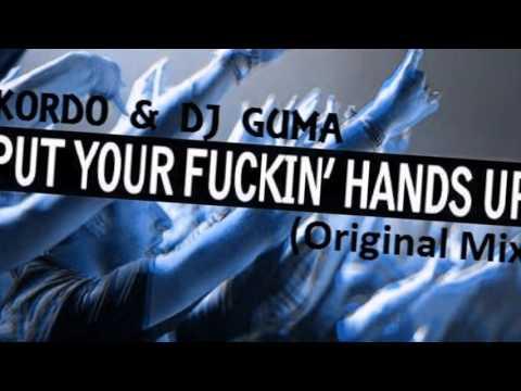 KORDO & DJ GUMA - Put Your Fuckin Hands Up 2k16 (Original Mix) + DOWNLOAD