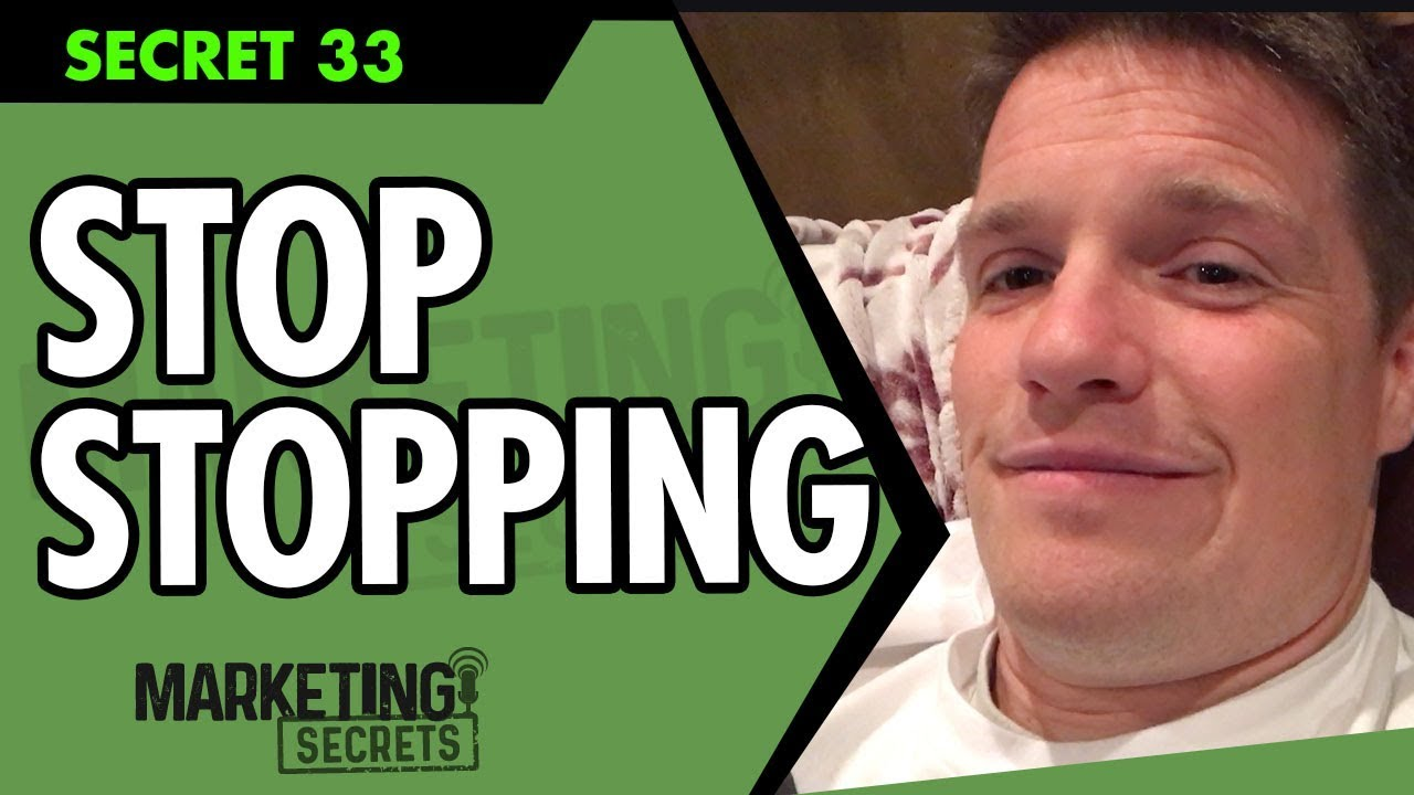 Secret #33: STOP STOPPING!