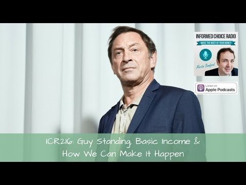 ICR216: Guy Standing, Basic Income & How We Can Make It Happen