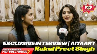 Rakul Preet Singh  | EXCLUSIVE INTERVIEW |  AIYAARY