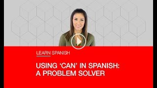 USING 'CAN' IN SPANISH: A PROBLEM SOLVER