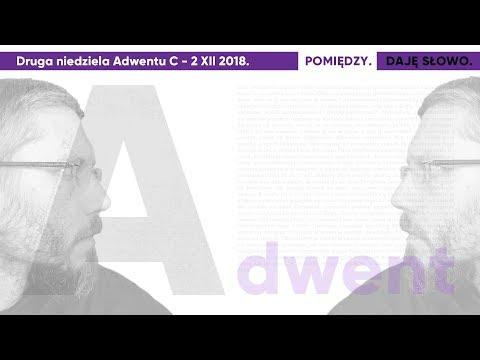 Pomiędzy: Daję Słowo - II niedziela Adwentu C - 9 XII 2018