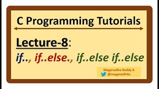 C-Programming Tutorials : Lecture-8 - IF, IF..ELSE, IF..ELSE IF..ELSE Statements