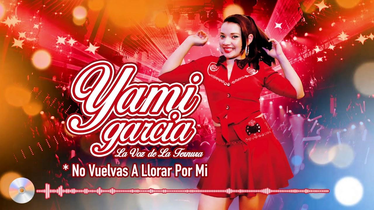 Yamilet García  = No Vuelvas a llorar por mi