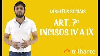 Direitos sociais - Art. 7º - Incisos IV A IX