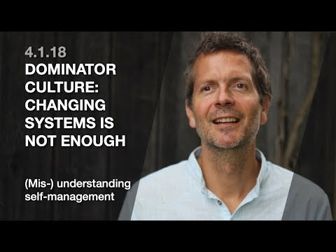 4.1.18 Dominator culture: changing systems is not enough (Mis/understanding self-management)