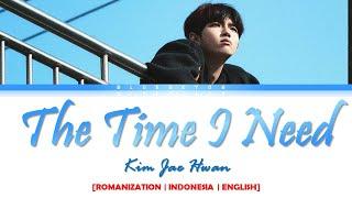 KIM JAE HWAN - 'The Time I Need' LYRICS [Color Coded SUB ROM/INDO/ENG] | SUB INDO