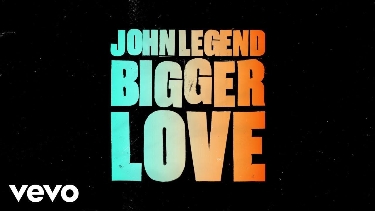 John Legend - Bigger Love (Official Lyric Video)