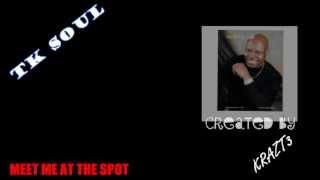 T.K. SOUL -MEET ME AT THE SPOT