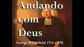 Pregação Inesquecível - Andando com Deus -  Sermão de George Whitefield (1714 a 1770) thumbnail