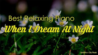 When I Dream At Night 🧡 Best relaxing piano, Beautiful Piano Music | City Music