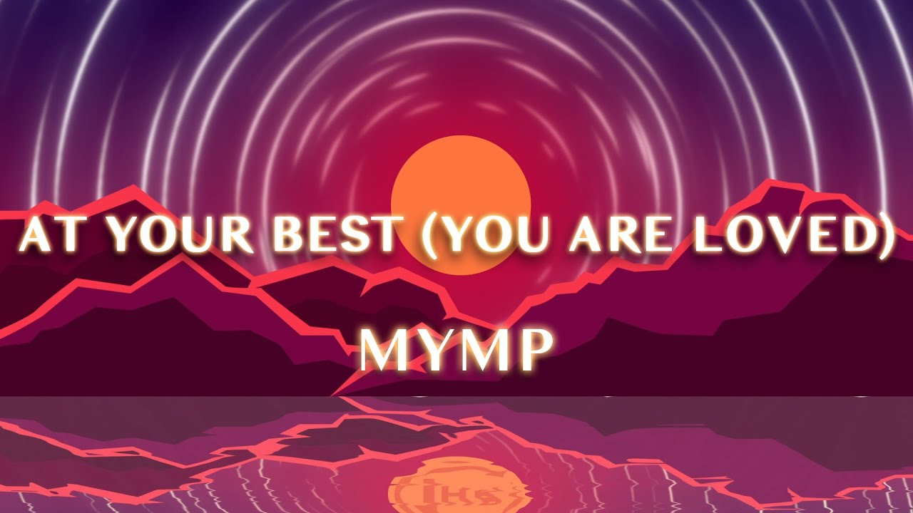 MYMP - At Your Best (You Are Loved) (1 Hour Loop)