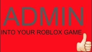 HOW TO ADD ADMIN IN YOUR ROBLOX GAME [2019 READ PINNED COMMENT]