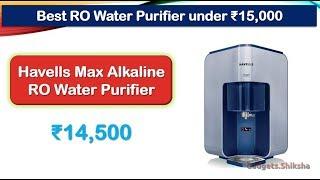 Best RO Water Purifier under 15000 Rupees (हिंदी में)   Havells Max Alkaline
