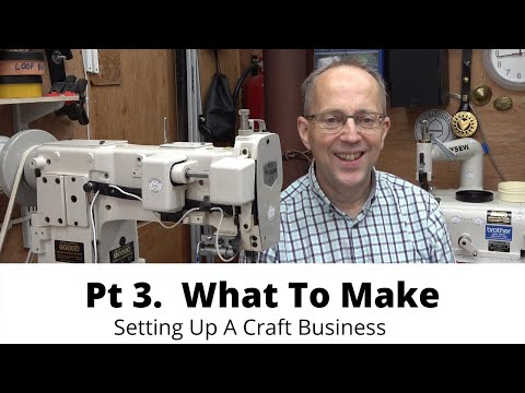 Pt 3. Setting Up A Craft Business…What To Make