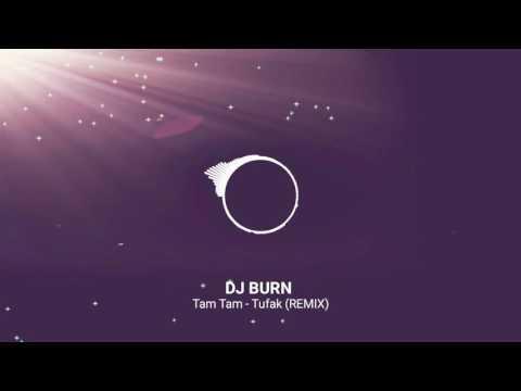 DJ BURN TAM TAM - TUFAK (REMIX)