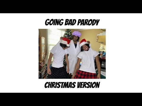 Going Bad Parody - CHRISTMAS VERSION