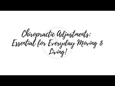 Chiropractic Adjustments: Essential for Everyday Moving & Living!