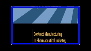 Breaking News | Pharmaceutical Contract Manufacturing Market: Global Industry Analysis, Trends, Mar
