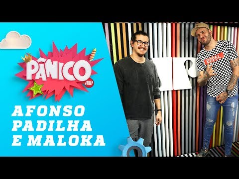 Afonso e Padilha e Maloka - Pânico - 06/09/18