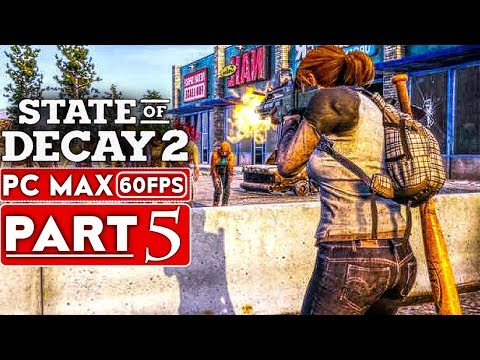 STATE OF DECAY 2 Gameplay Walkthrough Part 5 [1080p HD PC 60FPS MAX Settings] - No Commentary