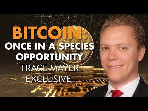 BITCOIN: Once in a SPECIES Opportunity - Trace Mayer Exclusive