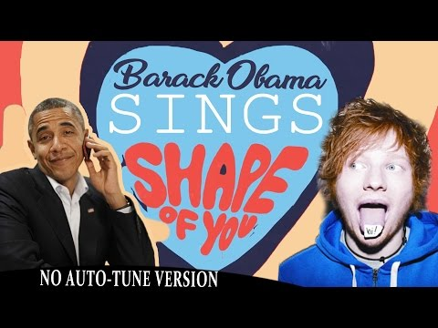 Barack Obama Singing Shape of You by Ed...
