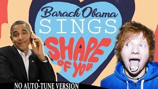 Barack Obama Singing Shape of You by Ed Sheeran ( NO AUTO-TUNE VERSION )