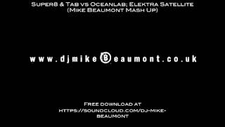Super8 & Tab vs Oceanlab; Elektra Satellite (Mike Beaumont Mash Up) FREE DOWNLOAD