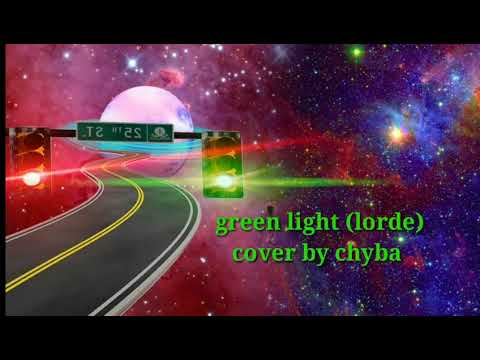 GREEN LIGHT- LORDE/ COVER BY CHYBA ( TRANSCENDENTAL VISUAL)