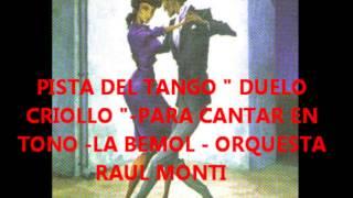 """PISTA del TANGO """" DUELO CRIOLLO """" ORQUESTA -RAUL MONTI- tono: la bemol-"""