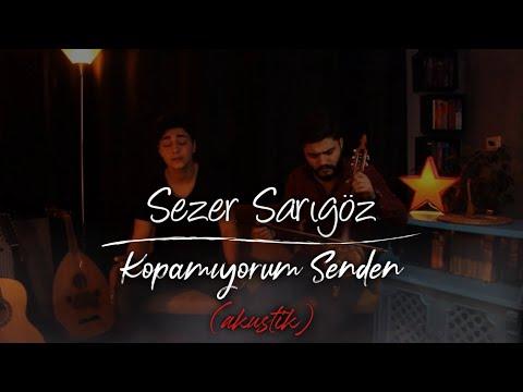 Sezer Sarıgöz - Kopamıyorum Senden (Akustik Cover)