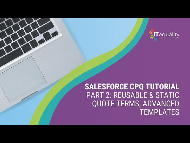 Salesforce CPQ Tutorial Part 2: Reusable & Static Quote Terms, Advanced Templates