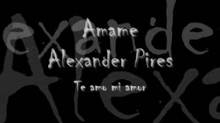 amame - alexander pires (letra)