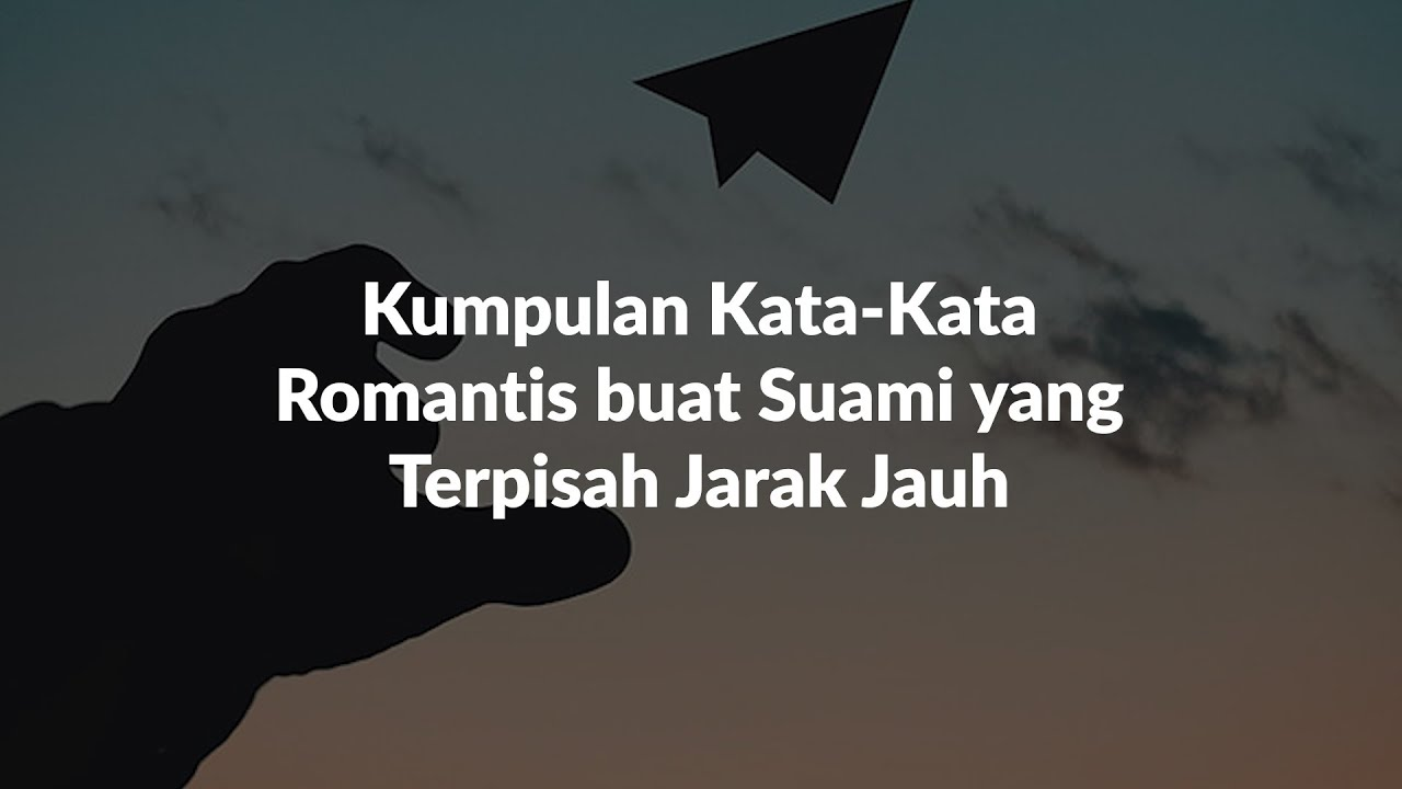 15 Kata Kata Romantis Buat Suami Jarak Jauh Youtube