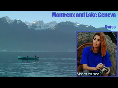WHAT TO SEE in Montreux and Lake Geneva, Swiss