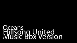 Oceans (Music Box Version) - Hillsong United