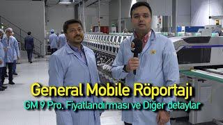 General Mobile röportajı: GM 9 Pro, fiyatlar ve fabrika