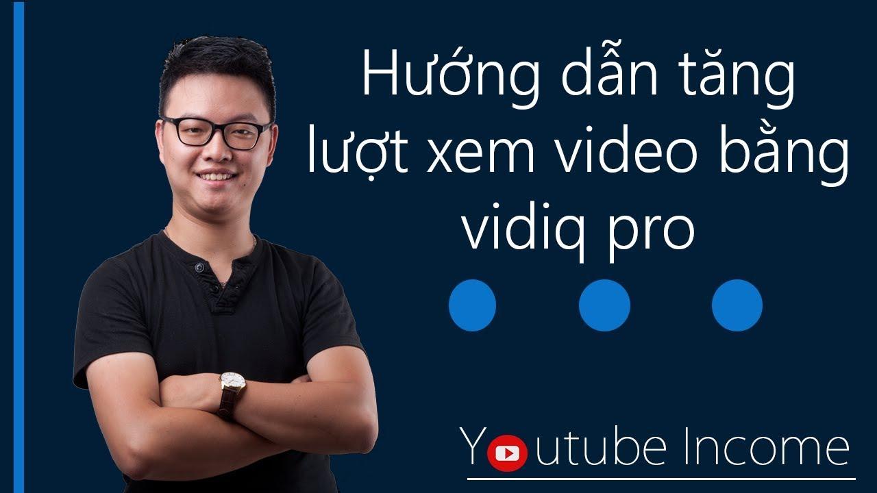 Hướng dẫn cài phần mềm tăng lượt xem trên Youtube Vidiq Pro