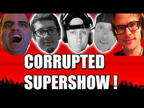 Corrupted Podcast Live - SUPERSHOW !!!! Dont miss this !