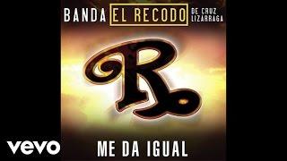 Banda El Recodo De Cruz Lizárraga - Me Da Igual (Audio)