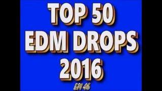 Top 50 EDM Drops 2016 (Epi 46)