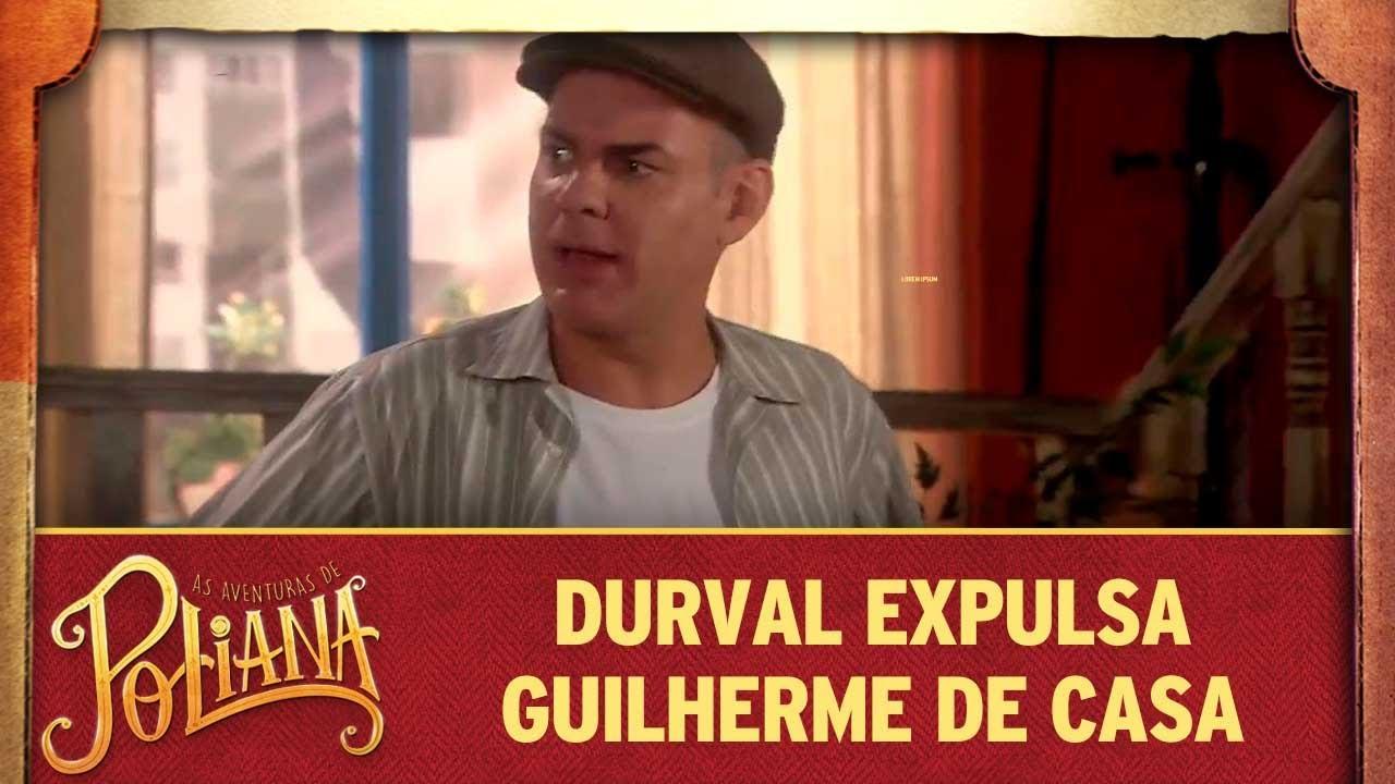 Durval expulsa Guilherme de casa | As Aventuras de Poliana