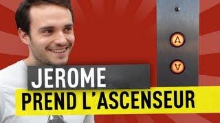 JEROME PREND L'ASCENSEUR