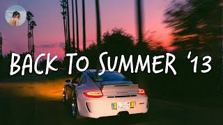 Songs that bring you back to summer '13