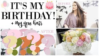 IT'S MY BIRTHDAY! + Chopping off a LOT of hair!