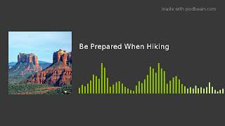 Be Prepared When Hiking