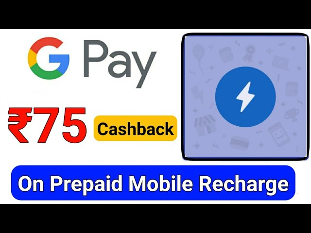GooglePay & Paytm Prepaid Mobile Recharge Offer For All Users    Rs. 75 Cashback GooglePay Cashback